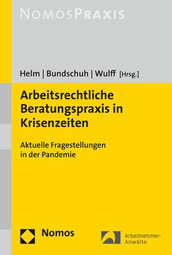 Arbeitsrechtliche Beratungspraxis in Krisenzeiten von Bundschuh,  Veronica, Helm,  Rüdiger, Wulff,  Manfred