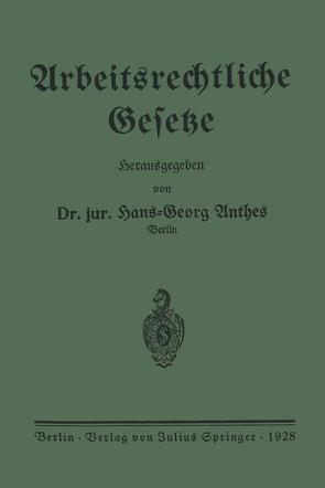 Arbeitsrechtliche Gesetze von Anthes,  Hans-Georg