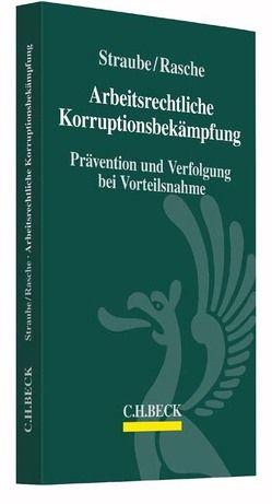 Arbeitsrechtliche Korruptionsbekämpfung von Rasche,  Jennifer, Straube,  Gunnar