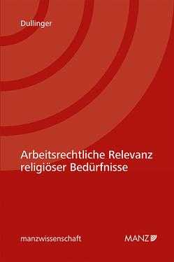 Arbeitsrechtliche Relevanz religiöser Bedürfnisse von Dullinger,  Thomas