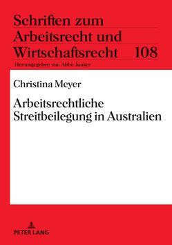 Arbeitsrechtliche Streitbeilegung in Australien von Meyer,  Christina