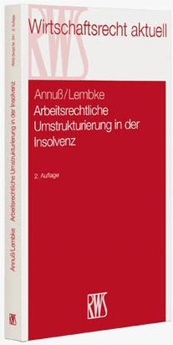 Arbeitsrechtliche Umstrukturierungen in der Insolvenz von Annuß,  Georg, Hangarter,  Daniela A., Lembke,  Mark