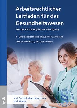 Arbeitsrechtlicher Leitfaden für das Gesundheitswesen von Großkopf,  Volker, Schanz,  Michael