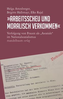»Arbeitsscheu und moralisch verkommen« von Amesberger,  Helga, Halbmayr,  Brigitte, Rajal,  Elke