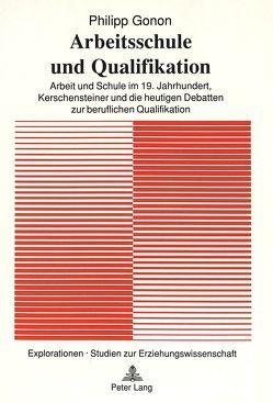 Arbeitsschule und Qualifikation von Gonon,  Philipp