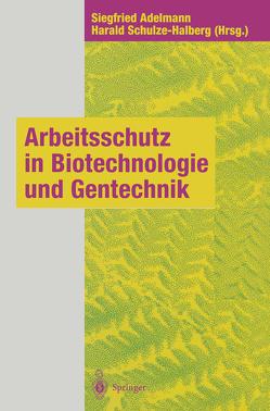 Arbeitsschutz in Biotechnologie und Gentechnik von Adelmann,  Siegfried, Schulze-Halberg,  Harald