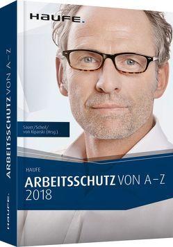 Arbeitsschutz von A-Z 2018 von Kiparski,  Rainer von, Sauer,  Josef, Scheil,  Michael