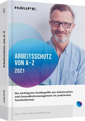 Arbeitsschutz von A-Z von Kiparski,  Rainer von, Sauer,  Josef, Scheil,  Michael, Töpfer,  Gudrun L.
