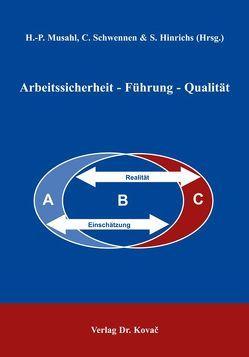 Arbeitssicherheit – Führung – Qualität von Hinrichs,  Stephan, Musahl,  H Peter, Schwennen,  Christian