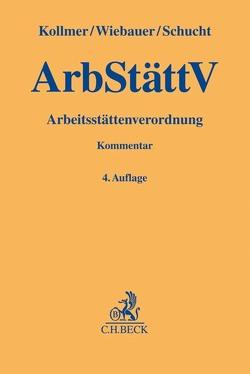 Arbeitsstättenverordnung (ArbStättV) von Kollmer,  Norbert, Schucht,  Carsten, Wiebauer,  Bernd