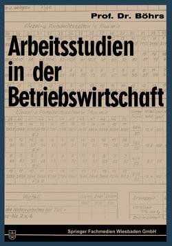 Arbeitsstudien in der Betriebswirtschaft von Böhrs,  Hermann