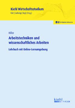 Arbeitstechniken und wissenschaftliches Arbeiten von Foit,  Kristian, Hiller,  Jens, Lorberg LLM,  M.A.,  Daniel, Vogl,  Bernard