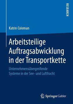 Arbeitsteilige Auftragsabwicklung in der Transportkette von Coleman,  Katrin