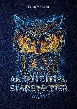 Arbeitstitel Starstecher von Licht,  Peter W.J.