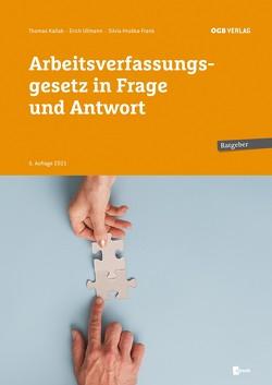 Arbeitsverfassungsgesetz in Frage und Anwort von Hruska-Frank,  Silvia, Kallab,  Thomas