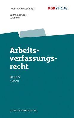 Arbeitsverfassungsrecht Bd 5 von Gagawczuk,  Walter, Gahleitner,  Sieglinde, Mayr,  Klaus, Mosler,  Rudolf