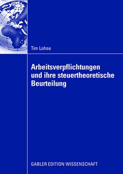 Arbeitsverpflichtungen und ihre steuertheoretische Beurteilung von Homburg,  StB,  Prof. Dr. Stefan, Lohse,  Tim