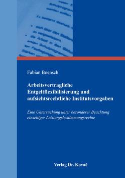 Arbeitsvertragliche Entgeltflexibilisierung und aufsichtsrechtliche Institutsvorgaben von Boensch,  Fabian