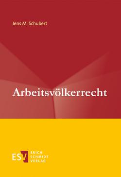 Arbeitsvölkerrecht von Schubert,  Jens M