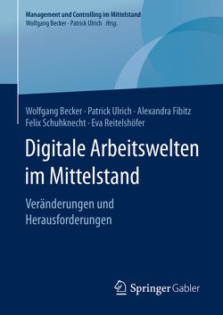 Digitale Arbeitswelten im Mittelstand von Becker,  Wolfgang, Fibitz,  Alexandra, Reitelshöfer,  Eva, Schuhknecht,  Felix, Ulrich,  Patrick