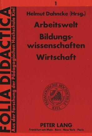 Arbeitswelt – Bildungswissenschaften – Wirtschaft von Dahncke,  Helmut