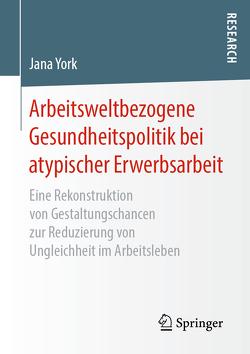 Arbeitsweltbezogene Gesundheitspolitik bei atypischer Erwerbsarbeit von York,  Jana