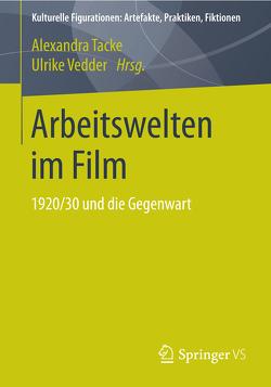 Arbeitswelten im Film von Tacke,  Alexandra, Vedder,  Ulrike