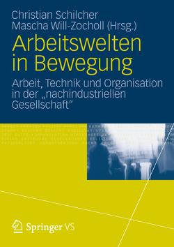 Arbeitswelten in Bewegung von Schilcher,  Christian, Will-Zocholl,  Mascha