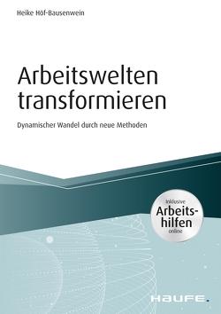 Arbeitswelten transformieren – inkl. Arbeitshilfen online von Höf-Bausenwein,  Heike