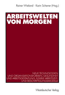 Arbeitswelten von morgen von Scherrer,  Karin, Wieland,  Rainer