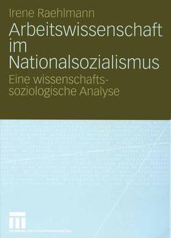 Arbeitswissenschaft im Nationalsozialismus von Raehlmann,  Irene