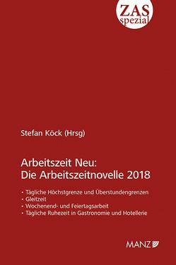 Arbeitszeit Neu: Die Arbeitszeitnovelle 2018 von Köck,  Stefan