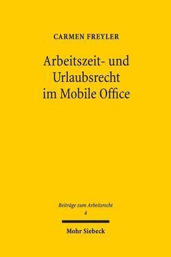 Arbeitszeit- und Urlaubsrecht im Mobile Office von Freyler,  Carmen