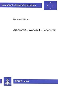 Arbeitszeit – Wartezeit – Lebenszeit von Wiens,  Bernhard