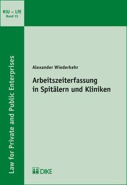 Arbeitszeiterfassung in Spitälern und Kliniken von Wiederkehr,  Alexander