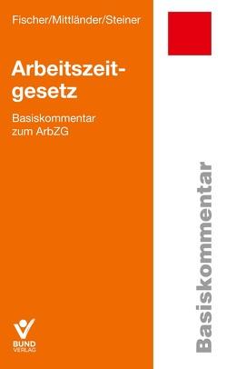 Arbeitszeitgesetz von Fischer,  Erika, Mittländer,  Silvia, Steiner,  Regina