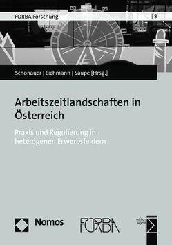 Arbeitszeitlandschaften in Österreich von Eichmann,  Hubert, Saupe,  Bernhard, Schönauer,  Annika
