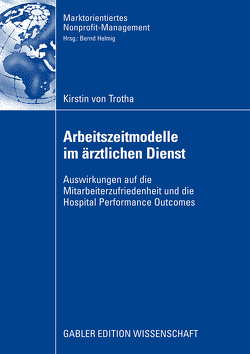 Arbeitszeitmodelle im ärztlichen Dienst von Helmig,  Prof. Dr. Bernd, Trotha,  Kirstin