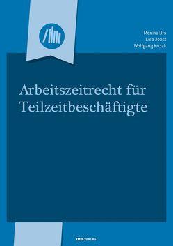 Arbeitszeitrecht für Teilzeitbeschäftigte von Drs,  Monika, Jobst,  Lisa, Kozak,  Wolfgang