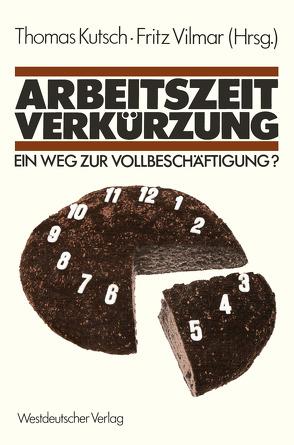 Arbeitszeitverkürzung — Ein Weg zur Vollbeschäftigung? von Kutsch,  Thomas, Vilmar,  Fritz