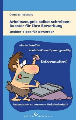 Arbeitszeugnis selbst schreiben: Booster für Ihre Bewerbung von Riechers,  Cornelia, Riechers,  Kathrin, Timmer,  Tim D.