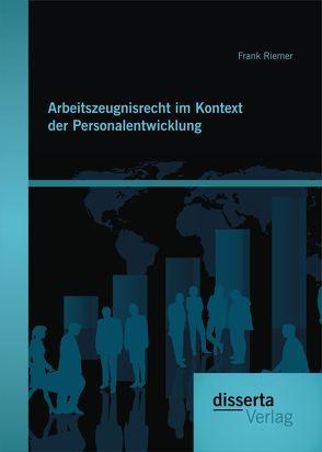 Arbeitszeugnisrecht im Kontext der Personalentwicklung von Riemer,  Frank