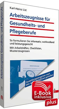 Arbeitszeugnisse für Gesundheits- und Pflegeberufe inkl. E-Book mit Arbeitshilfen zur Textverarbeitung von List,  Karl-Heinz
