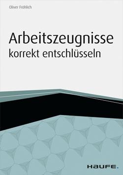 Arbeitszeugnisse korrekt entschlüsseln von Fröhlich,  Oliver
