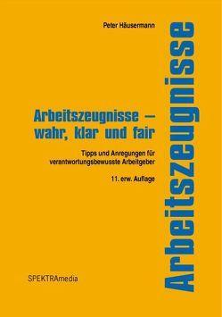 Arbeitszeugnisse – wahr, klar und fair von Brühwiler,  Jürg, Häusermann,  Peter