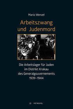 Arbeitszwang und Judenmord von Wenzel,  Mario