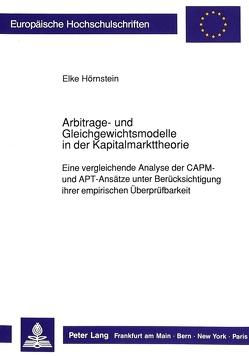 Arbitrage- und Gleichgewichtsmodelle in der Kapitalmarkttheorie von Hörnstein,  Elke