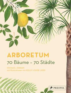 Arboretum. 70 Bäume – 70 Städte von Jordan,  Michael, Judd,  Kelly Louise, Leppert,  Stefan