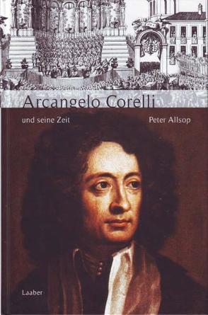 Arcangelo Corelli und seine Zeit von Allsop,  Peter, Schmidt,  Birgit