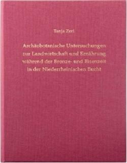 Archäobotanische Untersuchungen zur Landwirtschaft und Ernährung während der Bronze- und Eisenzeit in der Niederrheinischen Bucht von Claßen,  Erich